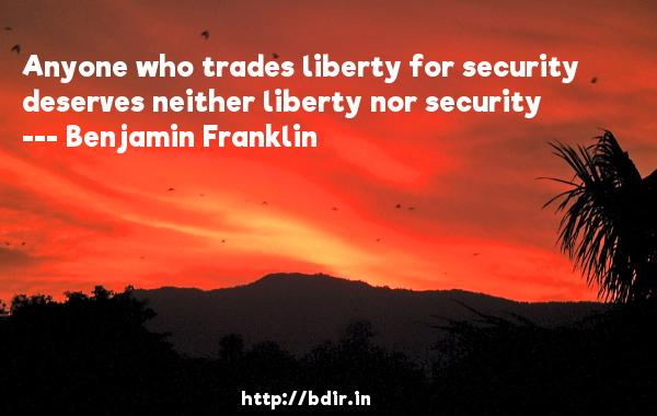 Anyone who trades liberty for security deserves neither liberty nor security  -   Benjamin Franklin     Quotes