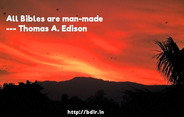 All Bibles are man-made  -   Thomas A. Edison     Quotes