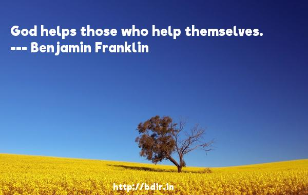 God helps those who help themselves.  -   Benjamin Franklin     Quotes