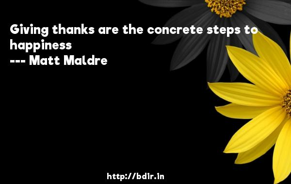 Giving thanks are the concrete steps to happiness  -   Matt Maldre     Quotes