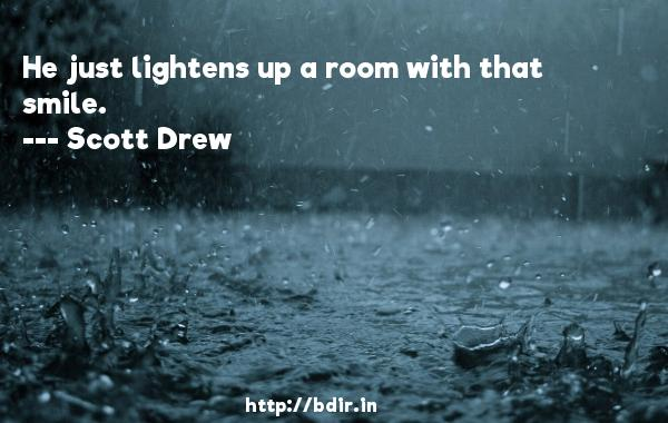 He just lightens up a room with that smile.  -   Scott Drew     Quotes