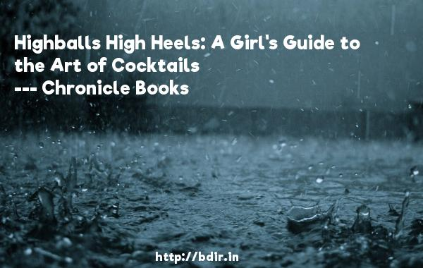 Highballs High Heels: A Girl's Guide to the Art of Cocktails  -   Chronicle Books     Quotes