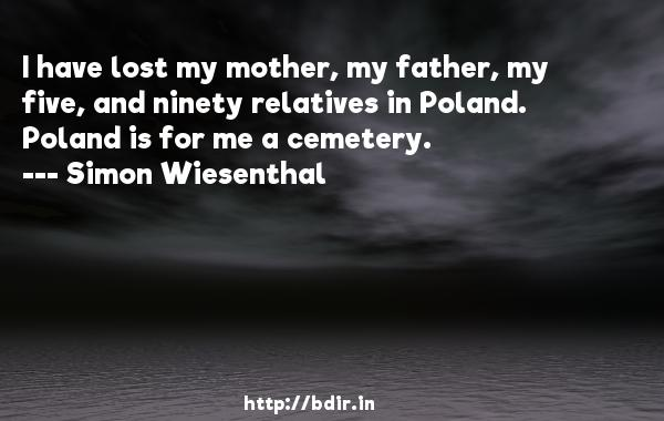 Simon Wiesenthal - I have lost my mother, my father, my five ...