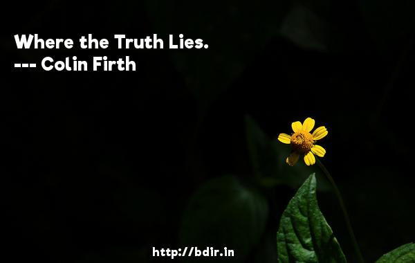 Where the Truth Lies.  -   Colin Firth     Quotes
