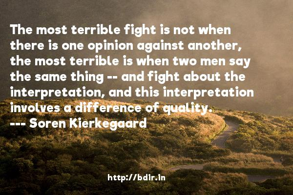 Soren Kierkegaard - The most terrible fight is not when there is one