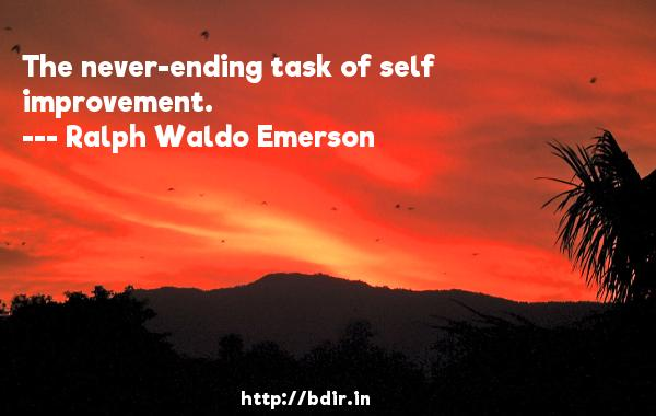 The never-ending task of self improvement.  -   Ralph Waldo Emerson     Quotes