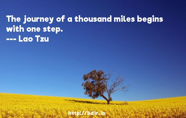 The journey of a thousand miles begins with one step.  -   Lao Tzu     Quotes