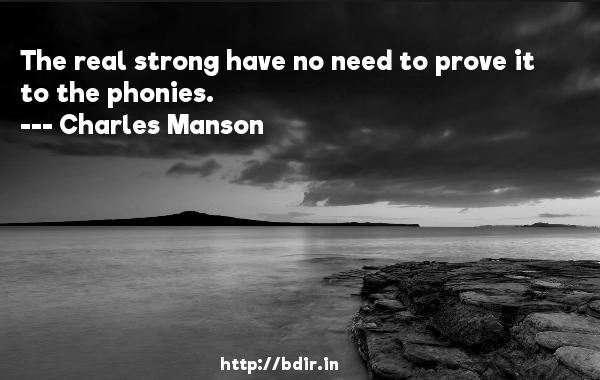 Charles Manson - The real strong have no need to prove it to