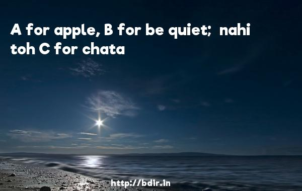 A for apple, B for be quiet;  nahi toh C for chata - Race 2
