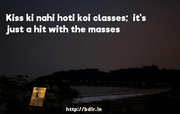 Kiss ki nahi hoti koi classes;  it's just a hit with the masses - Chashme Baddoor (2013)