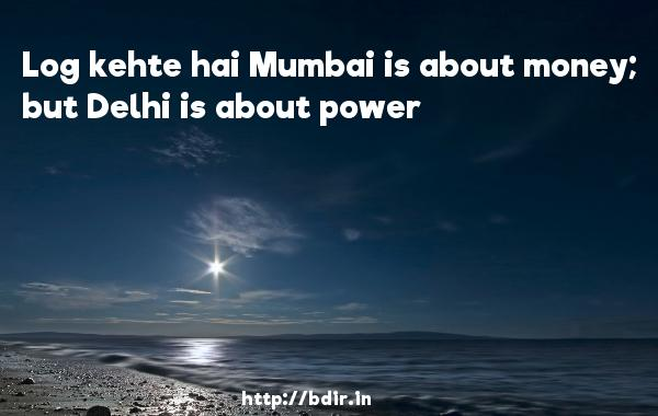 Log kehte hai Mumbai is about money;  but Delhi is about power - No One Killed Jessica