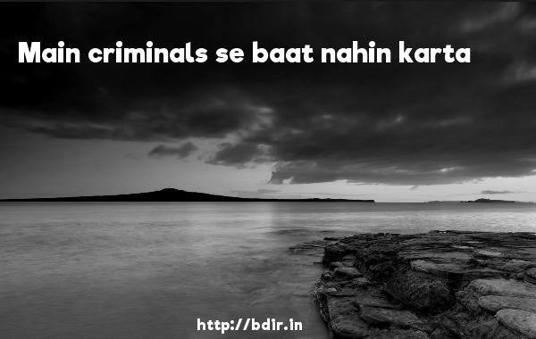 Main criminals se baat nahin karta - Dhoom