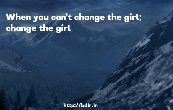 When you can't change the girl;  change the girl - Chashme Baddoor (2013)