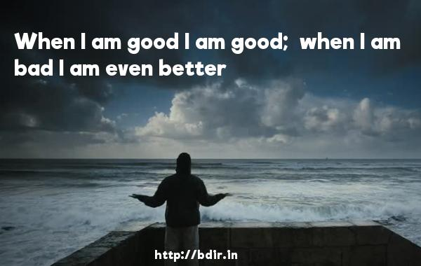 When I am good I am good;  when I am bad I am even better - Chashme Baddoor (2013)