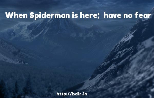When Spiderman is here;  have no fear - Shaadi No. 1