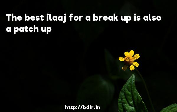 The best ilaaj for a break up is also a patch up - Love Breakups Zindagi