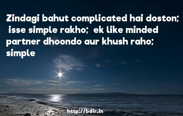 Zindagi bahut complicated hai doston;  isse simple rakho;  ek like minded partner dhoondo aur khush raho;  simple - Love Breakups Zindagi